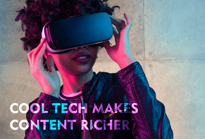 Cool Tech Makes Content Richer - Virtual Reality Goggles