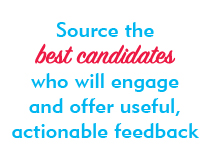 Source the best candidates who will engage and offer useful, actionable feedback